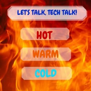 tech talk. some like it hot…